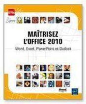 Maitrisez l'office 2010 ; word, excel, powerpoint et outlook - Couverture - Format classique