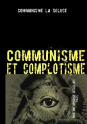 Communisme et complotisme ; contre les délires complotistes anti-communistes - Couverture - Format classique