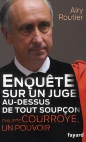 telecharger Enquete sur un juge au-dessus de tout soupcon – Philippe Courroye, un pouvoir livre PDF en ligne gratuit