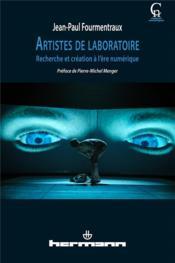 Artistes de laboratoire ; recherche et création à l'ère numérique - Couverture - Format classique