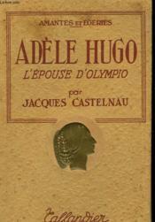 Adele Hugo,l'Epouse D'Olympio - Couverture - Format classique
