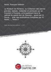 Le Muséum de Florence, ou Collection des pierres gravées, statues, médailles et peintures qui se trouvent à Florence, principalement dans le cabinet du grand-duc de Toscane... gravé par M. David,... avec des explications françaises par M. Mulot,.... Tome 3 [édition 1787] - Couverture - Format classique