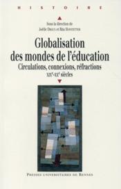 Globalisation des mondes de l'éducation ; circulations, connexions, réfractions, XIXe-XXe siècles - Couverture - Format classique