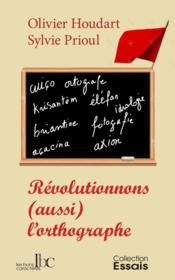 Révolutionnons (aussi) l'orthographe - Couverture - Format classique