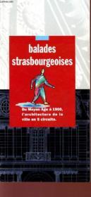 Ballades Strasbourgeoises - Du Myen Age A 1900 - L4architecture De La Ville En 5 Circuits. - Couverture - Format classique