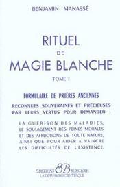 Rituel de magie blanche t.1 ; formulaire de prières anciennes - Intérieur - Format classique