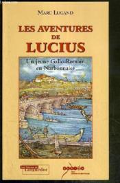 Les Aventures De Lucius, Un Jeune Gallo-Romain En Narb. - Couverture - Format classique
