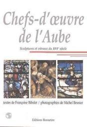 Chefs d'oeuvre dans l'aube , sculptures et vitraux du xvieme siecle - Couverture - Format classique