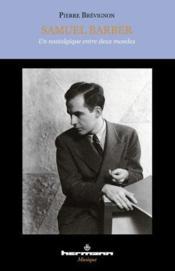 Samuel Barber ; une nostalgique entre deux mondes - Couverture - Format classique