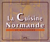 La Cuisine Normande Et D'Ailleurs ; De Rime En Ripailles 3500 Vers... Au Service De La Cuisine - Couverture - Format classique