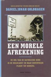 EEN MORELE AFREKENING, De Rol van de Katholieke Kerk in de Holocaust en haar Onvervulde Plicht tot Herstel - Couverture - Format classique