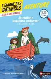 L'ENIGME DES VACANCES PRIMAIRE T.11 ; attention ! dauphins en danger ; du CE1 au CE2 ; 7/8 ans - Couverture - Format classique