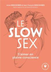 Le slow sex ; s'aimer en pleine conscience - Couverture - Format classique