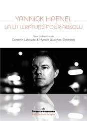 Yannick Haenel, la littérature pour absolu - Couverture - Format classique
