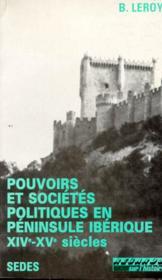 Pouvoirs Et Sociétés Politiques En Péninsule Ibérique, Xive-Xve Siècles - Couverture - Format classique