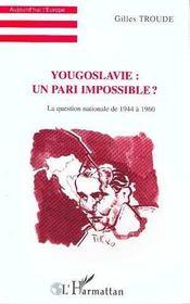 Yougoslavie ; un pari impossible ; la question nationale de 1944 à 1960 - Intérieur - Format classique