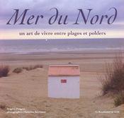 Mer Du Nord ; Un Art De Vivre Entre Plages Et Polders - Intérieur - Format classique