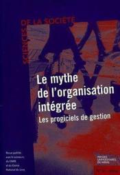 Le Mythe De L Organisation Integree Les Progiciels De Gestion Science De La Soci - Couverture - Format classique