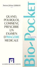 Quand, Pourquoi, Comment Prescrire Un Examen D'Imagerie Medicale - Couverture - Format classique