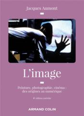 L'image ; peinture, photographie, cinéma : des origines au numérique (4e édition) - Couverture - Format classique