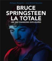 La totale ; Bruce Springsteen ; les 332 chansons expliquées - Couverture - Format classique