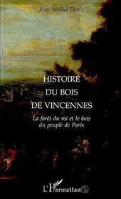 Histoire Du Bois De Vincennes ; La Foret Du Roi Et Le Bois Du Peuple De Paris - Intérieur - Format classique