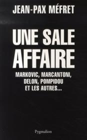 Une sale affaire ; markovic, marcantoni, delon, pompidou et les autres - Couverture - Format classique