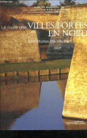 La route des villes fortes en nord ; les etoiles de vauban - Couverture - Format classique