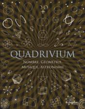 Quadrivium ; nombre, geometrie, musique et astronomie - Couverture - Format classique