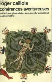Coherences Aventureuses. Esthetique Generalisee - Au Coeur Du Fantastique La Dissymetrie. Collection : Idees N° 359 - Couverture - Format classique