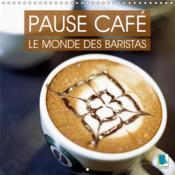 Pause cafe : le monde des baristas (calendrier mural 2019 300 * 300 mm square) - la culture du cafe - Couverture - Format classique