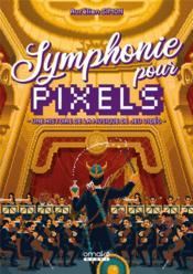 Symphonie pour pixels ; une histoire de la musique de jeu vidéo - Couverture - Format classique