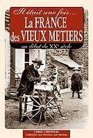 Il était une fois... la France des vieux métiers au début du XX siècle - Couverture - Format classique