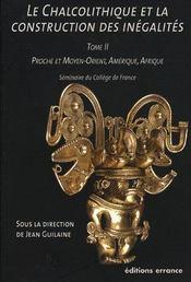 Le chalcolithique et la construction des inégalités t.2 ; proche et moyen-orient, amérique, afrique - Intérieur - Format classique
