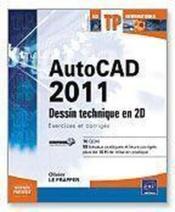 AutoCAD 2011 ; dessin technique en 2D ; exercices et corrigés - Couverture - Format classique