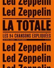 La totale ; Led Zeppelin ; les 94 chansons expliquées - Couverture - Format classique