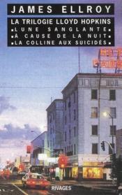 La trilogie Lloyd Hopkins ; lune sanglante ; à cause de la nuit ; la colline aux suicidés - Couverture - Format classique