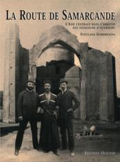 La route vers Samarcande ; l'Asie Centrale dans l'objectif des voyageurs d'autrefois - Couverture - Format classique