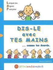 Dis-le avec tes mains ; comme les sourds ; langue des signes française - Couverture - Format classique