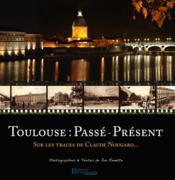 Toulouse : Passé - Présent ; sur les traces de Claude Nougaro... - Couverture - Format classique