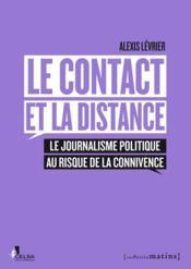 Le contact et la distance ; le journalisme politique au risque de la connivence - Couverture - Format classique