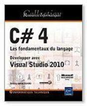 C# 4 ; les fondamentaux du langage ; développer avec visual studio 2010 - Couverture - Format classique