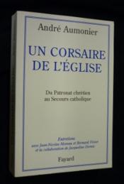 Un Corsaire De L'Eglise Du Patronat Chretien Au Secours Catholique - Couverture - Format classique