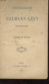 Catalogue De Calmann-Levy Editeurs - Theatre - Couverture - Format classique