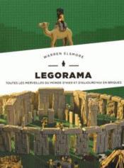 Legorama ; toutes les merveilles d'hier et d'aujourd'hui en briques - Couverture - Format classique