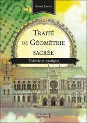 Traité de géométrie sacrée ; théorie et pratique - Couverture - Format classique