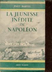 La jeunesse inédite de Napoléon d'après de nombreux documents - Collection présence de l'histoire. - Couverture - Format classique