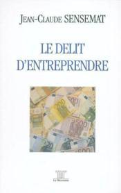 Le Delit D'Entreprendre - Couverture - Format classique