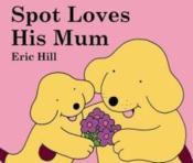 Spot Loves his Mum - Couverture - Format classique