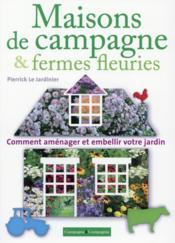 Maisons de campagne & fermes fleuries ; comment aménager et embellir votre jardin - Couverture - Format classique